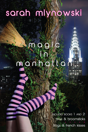 Magic in Manhattan: Bras & Broomsticks and Frogs & French Kisses by Sarah Mlynowski