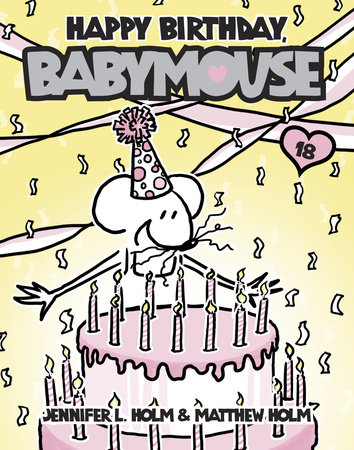 Babymouse #18: Happy Birthday, Babymouse by Jennifer L. Holm and Matthew Holm