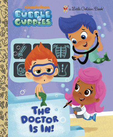 The Doctor is In! (Bubble Guppies) by Golden Books