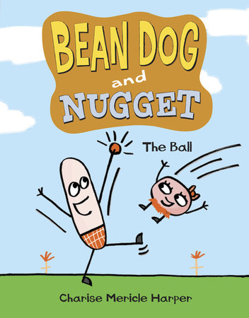 Bean Dog and Nugget: The Ball by Charise Mericle Harper