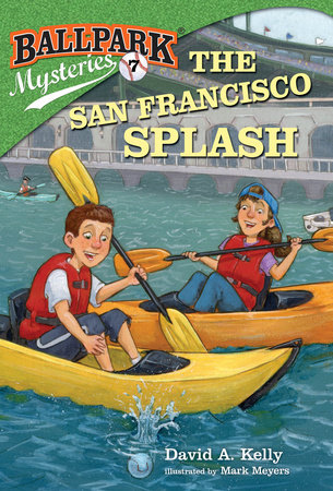 Ballpark Mysteries #7: The San Francisco Splash by David A. Kelly