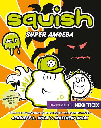 Squish #1: Super Amoeba by Jennifer L. Holm and Matthew Holm