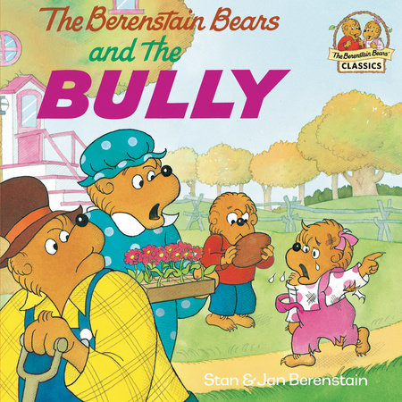 The Berenstain Bears and the Bully by Stan Berenstain and Jan Berenstain