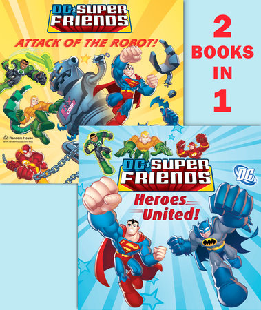 Heroes United!/Attack of the Robot (DC Super Friends) by Dennis R. Shealy