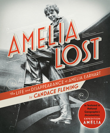 Amelia Lost: The Life and Disappearance of Amelia Earhart by Candace Fleming