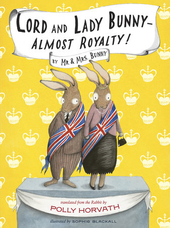 Lord and Lady Bunny--Almost Royalty! by Polly Horvath