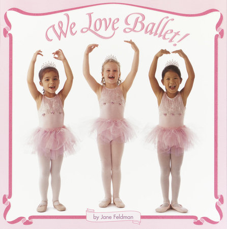 We Love Ballet! by Jane Feldman