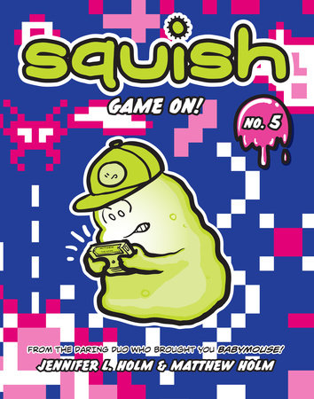 Squish #5: Game On! by Jennifer L. Holm and Matthew Holm