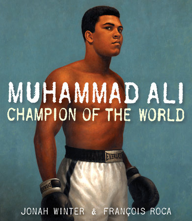 Muhammad Ali: Champion of the World by Jonah Winter
