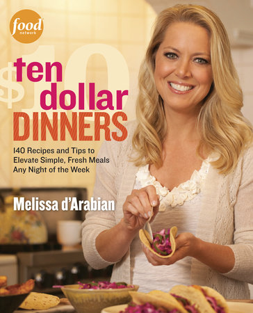 Ten Dollar Dinners by Melissa d'Arabian and Raquel Pelzel