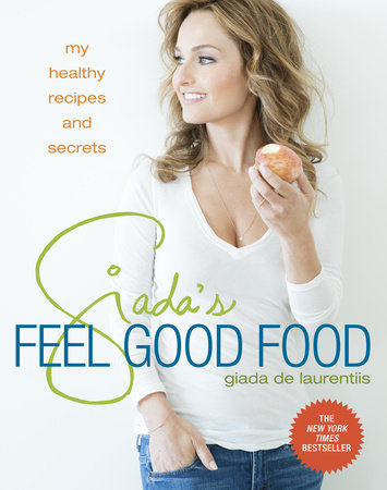 Giada's Feel Good Food by Giada De Laurentiis