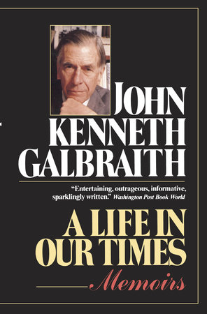 A Life in Our Times by John Kenneth Galbraith
