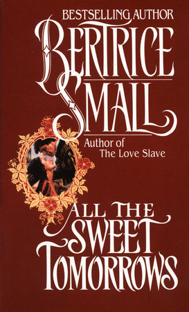 All the Sweet Tomorrows by Bertrice Small