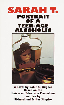 Sarah T.: Portrait of a Teenage Alcoholic by Robin S. Wagner