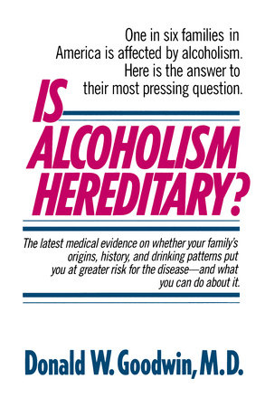 Is Alcoholism Hereditary? by Donald W. Goodwin, M.D.