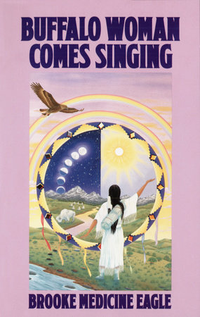 Buffalo Woman Comes Singing by Brooke Medicine Eagle