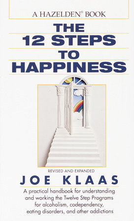The Twelve Steps to Happiness by Joe Klaas, Jennifer Schneider, M.D., Gayle Rosellini and Mark Worden
