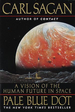 Pale Blue Dot by Carl Sagan and Ann Druyan