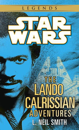 The Adventures of Lando Calrissian: Star Wars Legends by L. Neil Smith