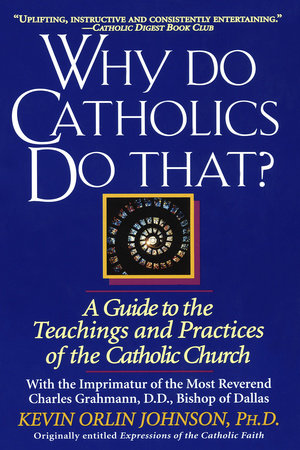 Why Do Catholics Do That? by Kevin Orlin Johnson