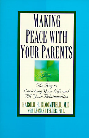 Making Peace With Your Parents by Harold Bloomfield, M.D. and Leonard Felder, Ph.D.