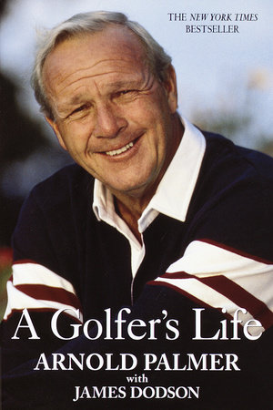 A Golfer's Life by Arnold Palmer