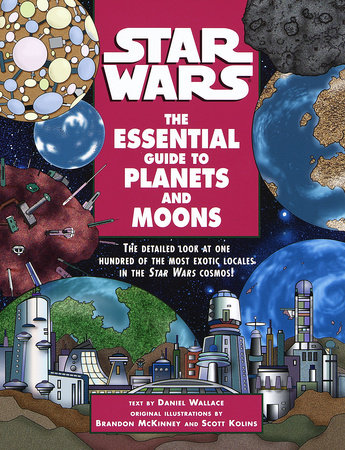 The Essential Guide to Planets and Moons: Star Wars by Daniel Wallace