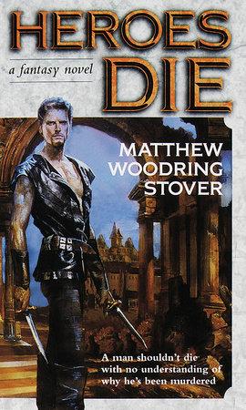 Heroes Die by Matthew Woodring Stover