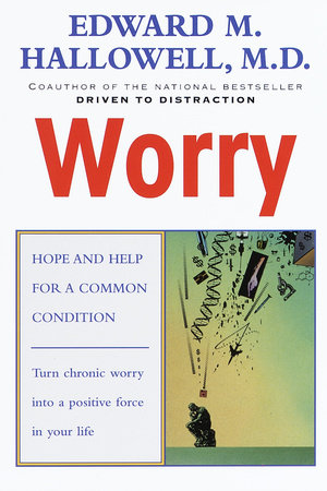 Worry by Edward M. Hallowell, M.D.