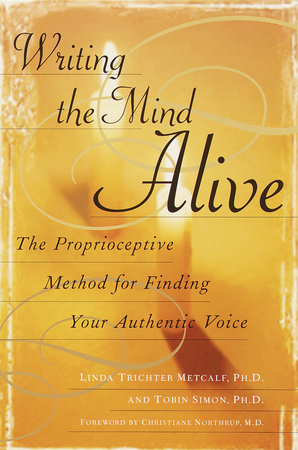 Writing the Mind Alive by Linda Trichter Metcalf, Ph.D.
