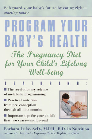 Program Your Baby's Health by Barbara Luke and Tamara Eberlein