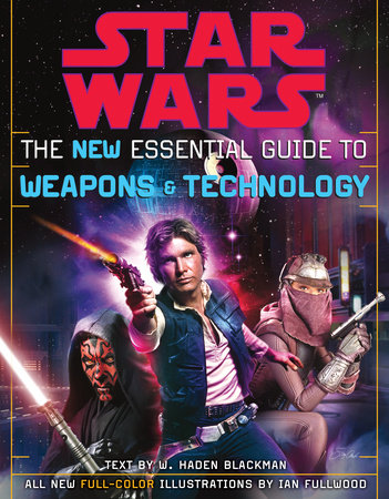 The New Essential Guide to Weapons and Technology: Revised Edition: Star Wars by Haden Blackman