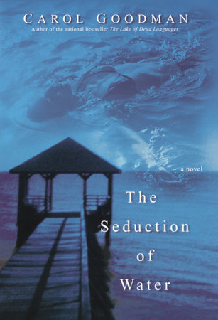 The Seduction of Water by Carol Goodman