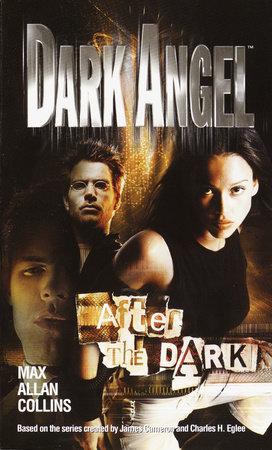 Dark Angel: After the Dark by Max Allan Collins