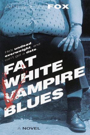 Fat White Vampire Blues by Andrew Fox