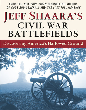 Jeff Shaara's Civil War Battlefields by Jeff Shaara