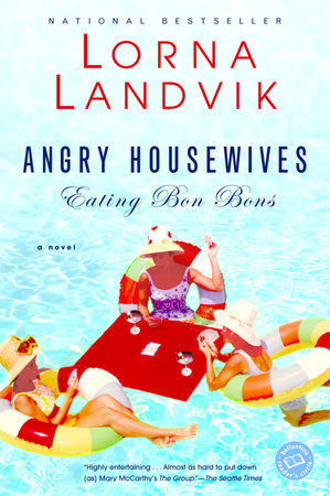 Angry Housewives Eating Bon Bons by Lorna Landvik