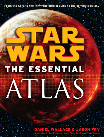 The Essential Atlas: Star Wars by Daniel Wallace and Jason Fry