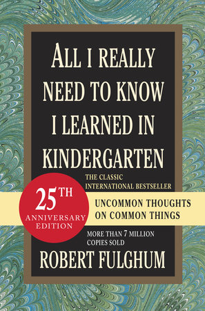 All I Really Need to Know I Learned in Kindergarten by Robert Fulghum