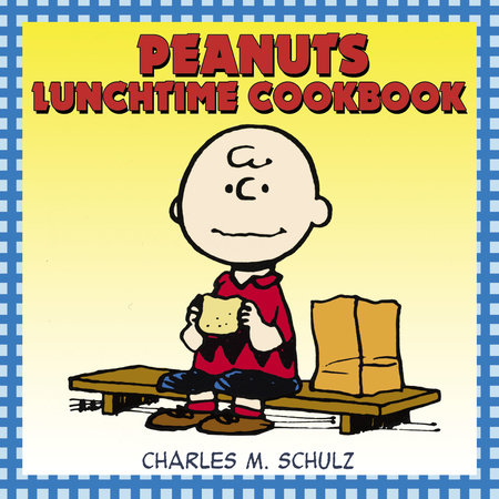 Peanuts Lunchtime Cookbook by Charles M. Schulz