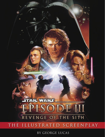 Revenge of the Sith: Illustrated Screenplay: Star Wars: Episode III by George Lucas