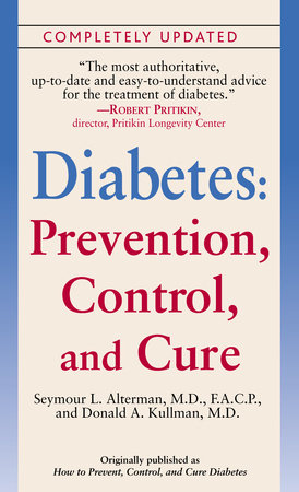 Diabetes: Prevention, Control, and Cure by Seymour L. Alterman, M.D. and Donald A. Kullman, MD