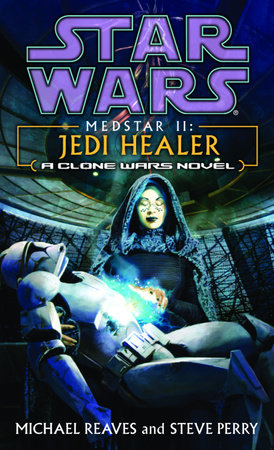 Jedi Healer: Star Wars Legends (Medstar, Book II) by Michael Reaves and Steve Perry
