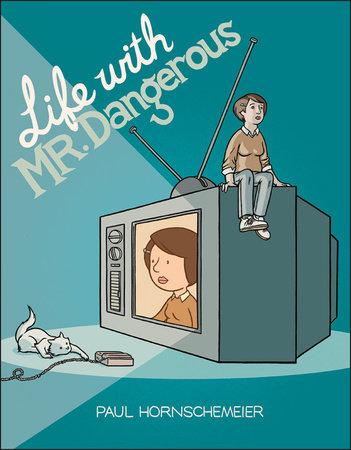 Life with Mr. Dangerous by Paul Hornschemeier