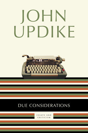 Due Considerations by John Updike