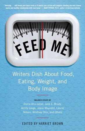 Feed Me! by Harriet Brown