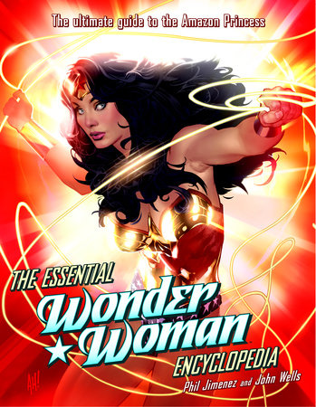 The Essential Wonder Woman Encyclopedia by Phil Jimenez and John Wells