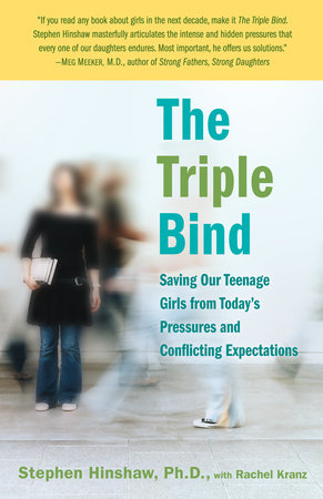The Triple Bind by Stephen Hinshaw, Ph.D. and Rachel Kranz