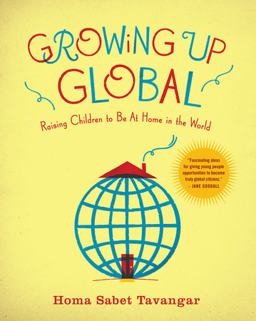 Growing Up Global by Homa Sabet Tavangar
