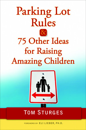 Parking Lot Rules & 75 Other Ideas for Raising Amazing Children by Tom Sturges